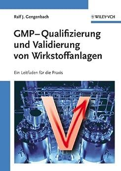 GMP-Qualifizierung und Validierung von Wirkstoffanlagen: Ein Leitfaden Fur Die Praxis