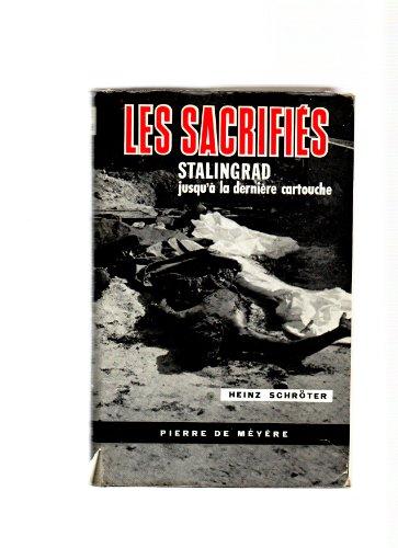Heinz Schrter. Les Sacrifis : Stalingrad jusqu' la dernire cartouche eStalingrad bis zur letzten Patronee. Traduit de l'allemand par Roger Van Campenhout. 4e dition