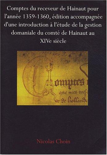 Comptes du receveur de Hainaut pour l'année 1359-1360, édition accompagnée d'une introduction à l'étude de la gestion du compté domaniale du comté de Hainaut au XIVe siècle