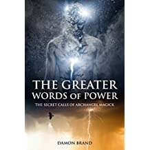 The Greater Words of Power: The Secret Calls of Archangel Magick (English Edition)