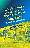 Scarica Libro La Guida Completa All alimentazione Per I Corridori Di Mezza Maratona Massimizza Il Tuo Potenziale (PDF,EPUB,MOBI) Online Italiano Gratis