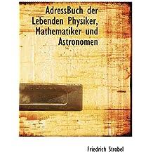 Adressbuch Der Lebenden Physiker, Mathematiker Und Astronomeadressbuch Der Lebenden Physiker, Mathematiker Und Astronomen N