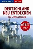 Polyglott APA Guide Deutschland neu entdecken: 100 Sehnsuchtsziele