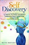 Self Discovery: 12 Ways to Find Yourself Through Daily Spiritual Practices (Healing and Awakening Book 7)
