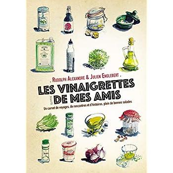 Les vinaigrettes de mes amis : Un carnet de voyages, de rencontres et d'histoires, plein de bonnes salades