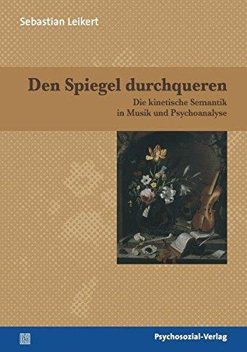 Den Spiegel durchqueren: Die kinetische Semantik in Musik und Psychoanalyse (Imago)