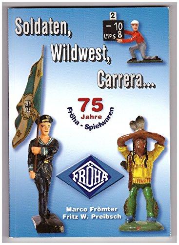 75 Jahre Fröha-Spielzeug -- Soldaten, Wildwest, Carrera gebraucht kaufen  Wird an jeden Ort in Deutschland