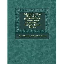 Rubáiyát of Omar Khayyám: a paraphrase from several literal translations