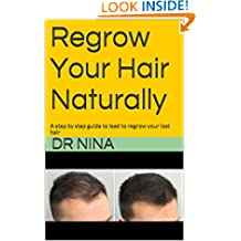Regrow Your Hair Naturally: A step by step guide to lead to regrow your lost hair (kaka series)