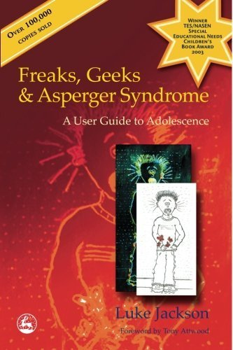 Freaks, Geeks and Aspergers Syndrome: A User Guide to Adolescence by Luke Jackson (2002) Paperback