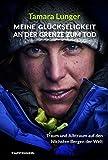 Meine Glückseligkeit an der Grenze zum Tod: Traum und Albtraum auf den höchsten Bergen der Welt - Tamara Lunger
