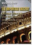 Wolfgang Krebs: Die imperiale Endzeit. Oswald Spengler und die Zukunft der abendländischen Zivilisation