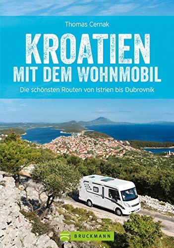 Kroatien mit dem Wohnmobil: Wohnmobiltouren mit Meerblick: Die schönsten Routen von Istrien bis Dubrovnik