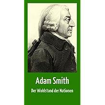"""Adam Smith: """"Der Wohlstand der Nationen"""" (ungekürzte Ausgabe der deutschen Übersetzung)"""