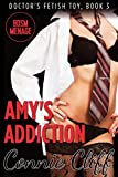 Amy's Addiction (BDSM, Doctor Fetish, Menage Adventures) (Doctor's Fetish Toy Book 3)