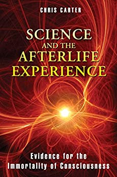 Science and the Afterlife Experience: Evidence for the Immortality of Consciousness (English Edition) von [Carter, Chris]