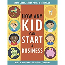 How Any Kid Can Start a Business (English Edition)