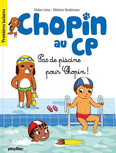 Chopin au CP - T5 - Pas de piscine pour Chopin par Didier Lévy