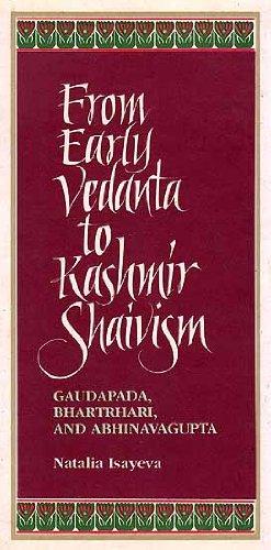 From Early Vedanta to Kashmir Shaivism Gaudapada, Bhartrhari, and Abhinavagupta