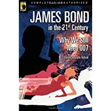 James Bond in the 21st Century: Why We Still Need 007 (Smart Pop series) (2006-08-11)