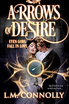 Arrows of Desire (Even Gods Fall in Love) by [Connolly, L.M.]