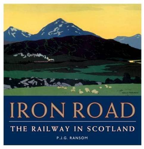 Iron Road: The Railway in Scotland by P. J. G. Ransom (2013-09-01)