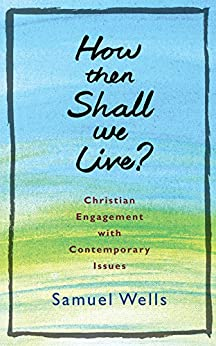 How Then Shall We Live by [Wells, Samuel]