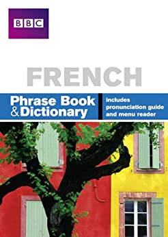 BBC FRENCH PHRASE BOOK & DICTIONARY: Phrase Book and Dictionary (Phrasebook) by [Stanley, Carol, Goodrich, Phillippa]