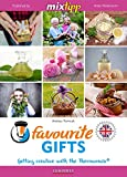 MIXtipp Favourite Gifts (british english): Getting creative with the Thermomix TM5 und TM31 (Kochen...