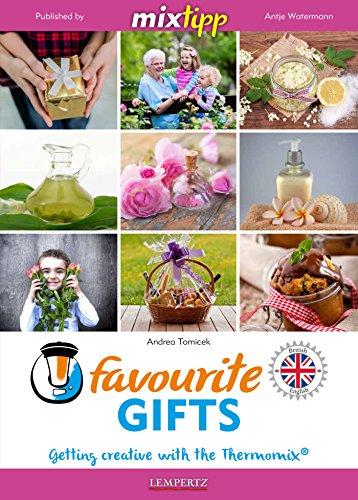 MIXtipp Favourite Gifts (british english): Getting creative with the Thermomix TM5 und TM31 (Kochen mit dem Thermomix) (English Edition)