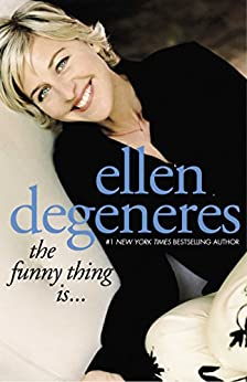 The Funny Thing Is... (English Edition) von [DeGeneres, Ellen]