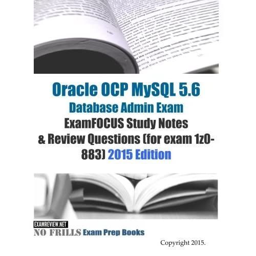Oracle OCP MySQL 5.6 Developer ExamFOCUS Study Notes & Review Questions (for exam 1z0-882): 2015 Edition by ExamREVIEW (2015-02-21)