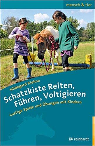Schatzkiste Reiten, Führen, Voltigieren: Lustige Spiele und Übungen mit Kindern (mensch & tier) (Reiten Kinder)