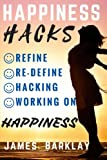 Happiness Hacks: Refine, Re-define, Hacking and Working on Happiness