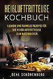 Heißluftfritteuse Kochbuch: Leckere und schnelle Rezepte für die Heißluftfritteuse zum Nachmachen.