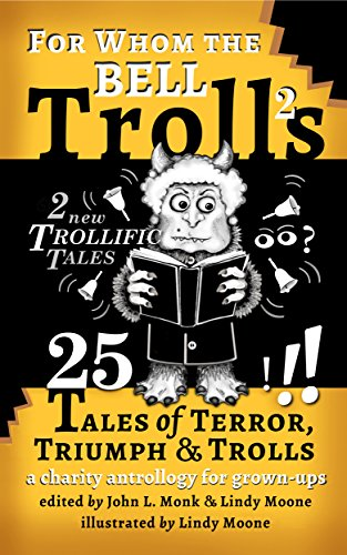 For Whom the Bell Trolls: 25 Tales of Terror, Triumph & Trolls by [Moone, Lindy, Monk, John L., McKern, J. Matthew, Leil, A. A., Kimball, F. Scott, Grey, Rinelle, Stephens, Sandra, Burtness, Scott, Summer, Bob, Cole, Nick, James A. Jeffries, Tobias D. Robison, Cora Buhlert, Gregg Fedchak, Mark Capell, Duncan Swallow, E. A. Linden, Petur HK, Ffetch De'Ath, Edward M. Grant, Meribeth Hutto, David Lawlor, David Perry, Rachel Barney]