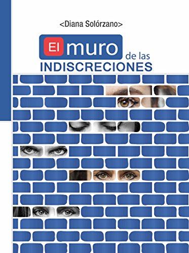 EL MURO DE LAS INDISCRECIONES por Diana Solórzano