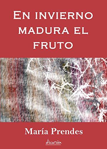 En invierno madura el fruto por María Prendes
