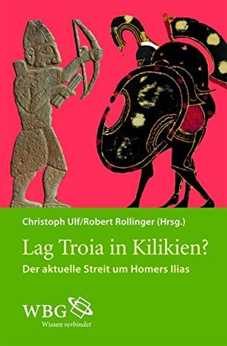 Lag Troja in Kilikien?: Der aktuelle Streit um Homers Ilias
