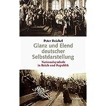 Glanz und Elend deutscher Selbstdarstellung: Nationalsymbole in Reich und Republik