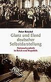Glanz und Elend deutscher Selbstdarstellung: Nationalsymbole in Reich und Republik - Peter Reichel