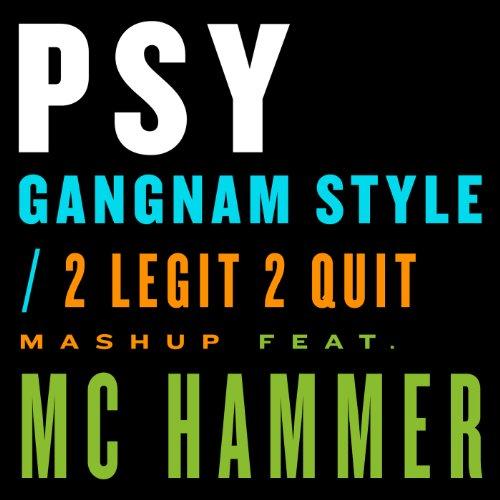 Gangnam Style / 2 Legit 2 Quit...