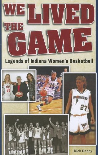 We Lived the Game: Legends of Indiana Women's Basketball (Womens Basketball Blue)