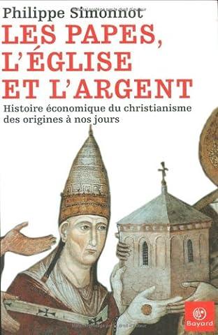 Les papes, l'Eglise et l'argent : Histoire économique du christianisme