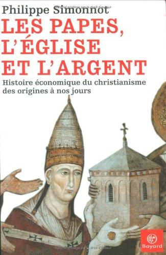 Les papes, l'Eglise et l'argent : Histoire économique du christianisme des origines à nos jours