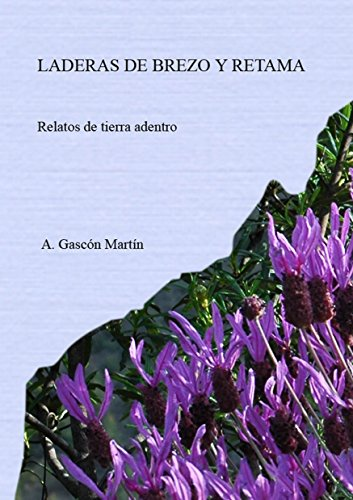 LADERAS DE BREZO Y RETAMA: Relatos de tierra adentro por Anacleto Gascón Martín