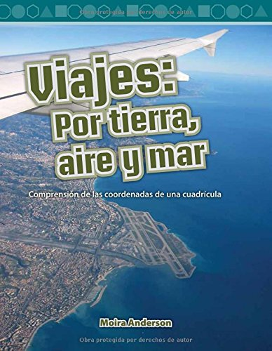 Viajes: Por Tierra, Aire y Mar (Journeys: Land, Air, Sea) (Spanish Version) (Nivel 4 (Level 4)): Comprension de Las Coordenadas de Una Cuadricula (Und (Mathematics Readers) por Moira Anderson