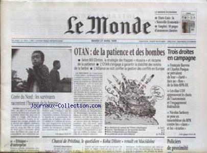 MONDE (LE) [No 16874] du 27/04/1999 - OTAN - DE LA PATIENCE ET DES BOMBES - 3 DROITES EN CAMPAGNE - POLICIERS DE PROXIMITE - ETHIQUE D'ENTREPRISE - COREE DU NORD - LES SURVIVANTS RACONTENT L'HORREUR DE LA FAMINE. par Collectif