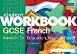 GCSE French (Foundation): Education, Work & Travel Workbook: Education, Work and Travel: Foundation Tier (Student Workbooks) by Joe Jannetta (2005-07-13)