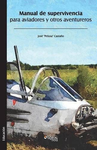 Manual de Supervivencia Para Aviadores y Otros Aventureros por Jose Pelusa Castano